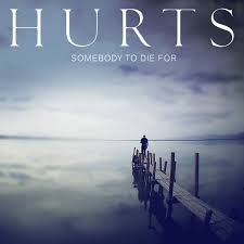 Somebody To Die For - Hurts