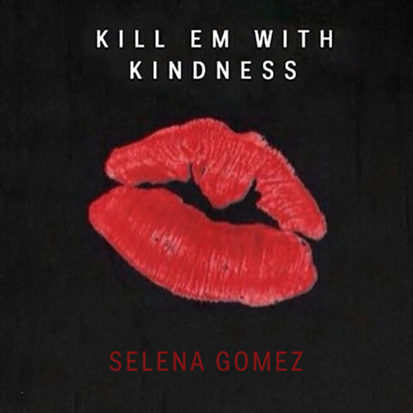 Kill Em With Kindness - Selena Gomez