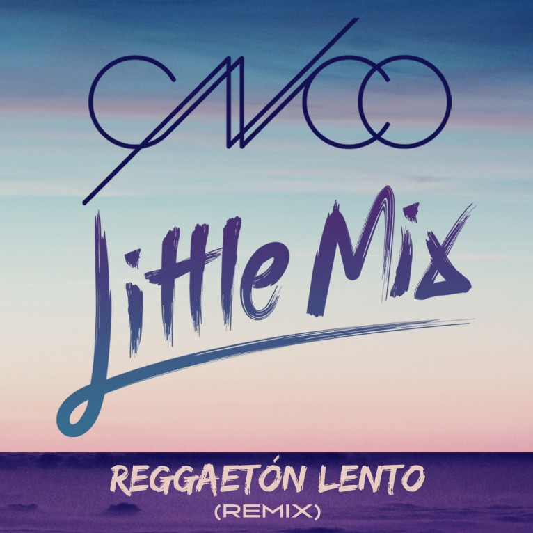 Reggaeton Lento (Remix) - CNCO & Little Mix