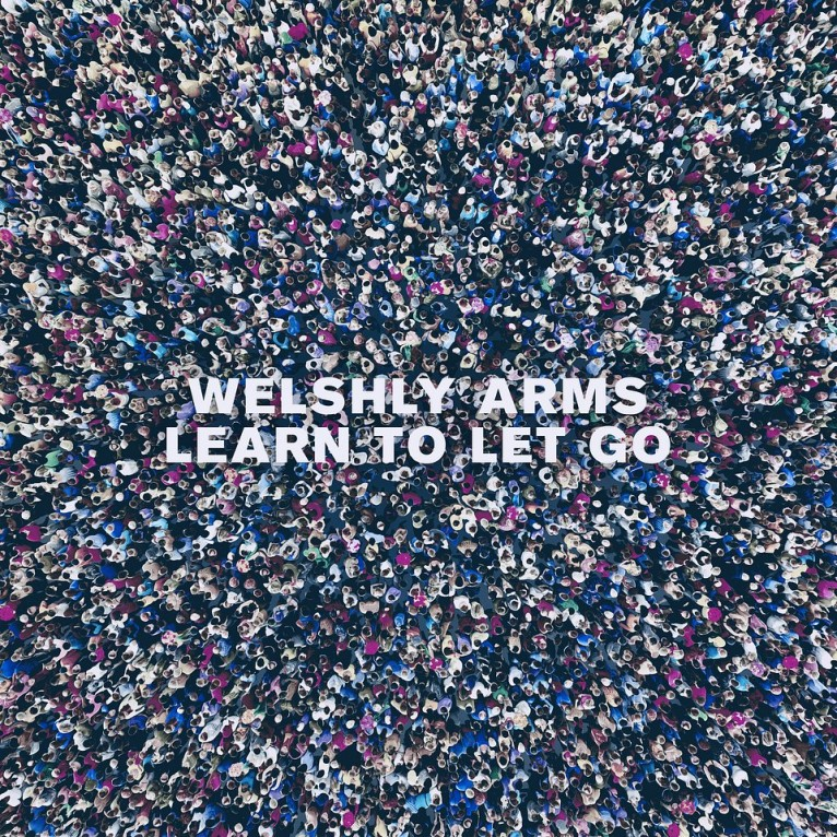 Learn To Let Go - Welshly Arms